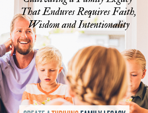 Cultivating a Family Legacy that Endures, Part 1: A Spiritual Legacy
