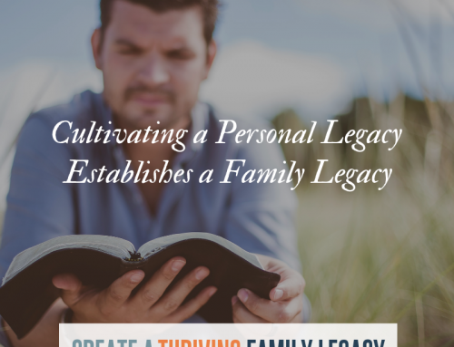 Cultivating a Family Legacy that Endures, Part 2: A Spiritual Legacy